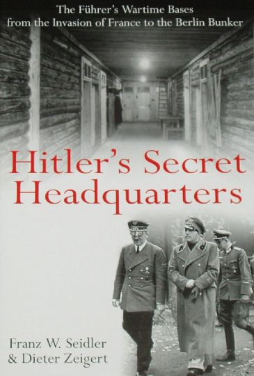 Hitler's Secret Headquarters, by Franz W. Seidler & Dieter Zeigert